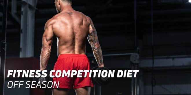 Nutrition for Fitness Competitors: Off-Season