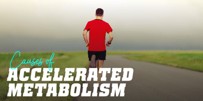 What are the symptoms of an accelerated metabolism?