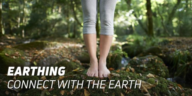 Earthing: Reconnect with the Earth