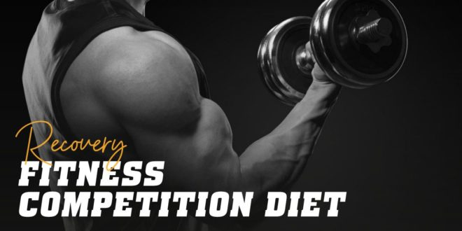 Fitness Competitors' Nutrition: Recovery Post Competition