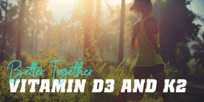 Vitamin D3 and K2: Better Together than Apart