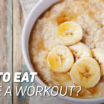 What to Eat Before Exercising
