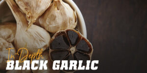 Black garlic in depth