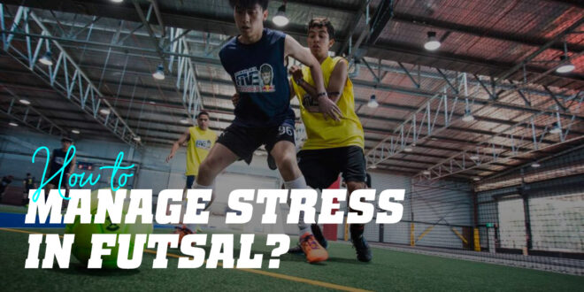 How to Manage Stress in Futsal?