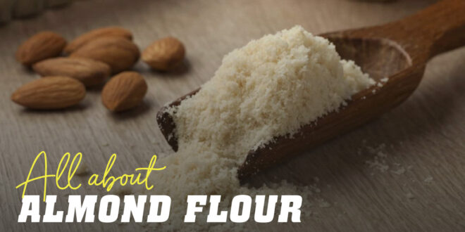 Almond Flour: We tell you what you should know and give you some recipes