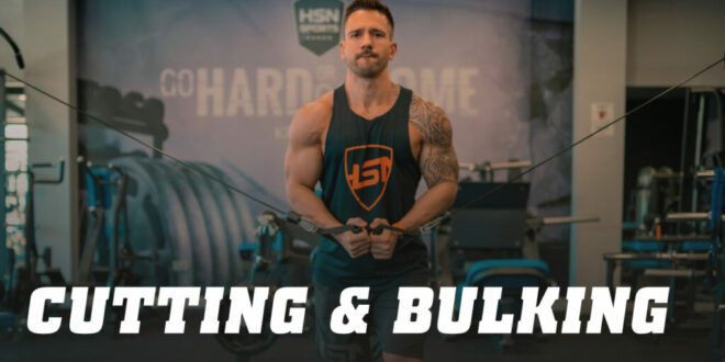 Cutting and Bulking: The two stages of the process to make you stronger