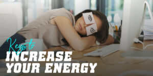 Keys to increase your energy