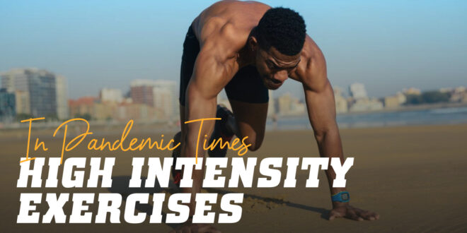 High Intensity Exercises During the Pandemic. Incompatible?