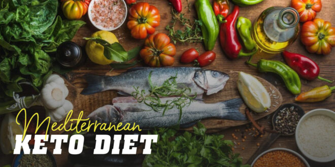 Mediterranean Ketogenic Diet: All You Need to Know