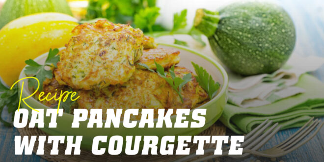 Oat and Egg White Pancakes with Courgette