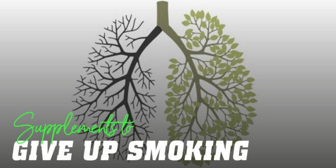 Supplements for Stopping Smoking: Quit smoking once and for all!