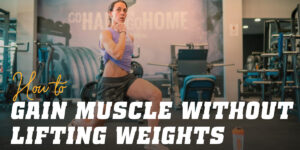 Exercises to Build Muscle Without Weights