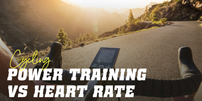 Power vs. Heart Rate Training, which is more effective in cycling?