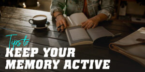 Tips for Keeping Your Memory Active