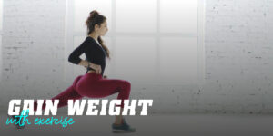 Gain weight with exercise