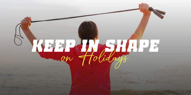 Tips for staying in shape on Holiday