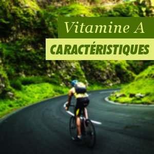 Caractéristiques de la Vitamine A