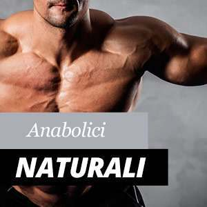 Anabolici Naturali Benefici e Proprietà