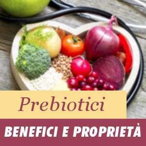 Prebiotici: Benefici e Proprietà