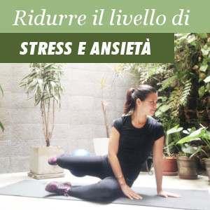 Ridurre e controllare i livelli di stress e ansietà